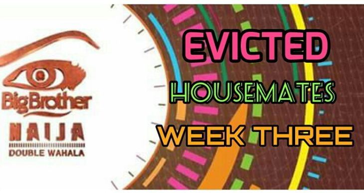 Names of Evicted Housemates In Big Brother Naija 2018 Week Three