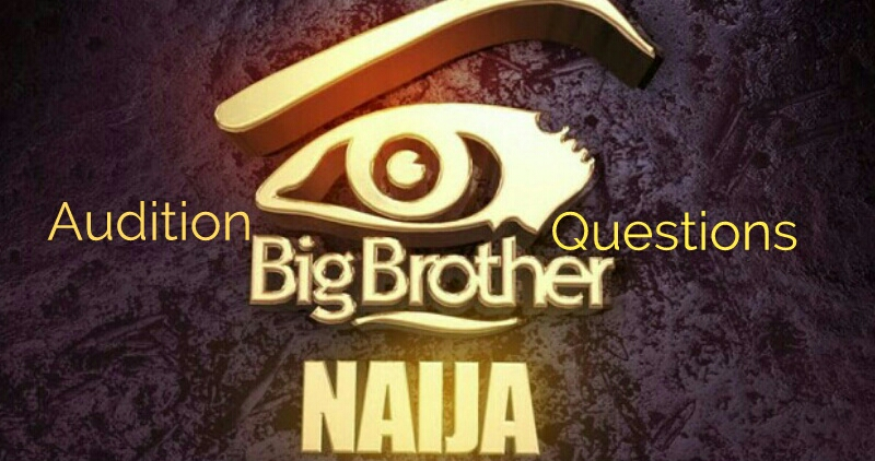 BBNaija Audition Questions and Tips possibly for 2019 Big Brother Naija Show